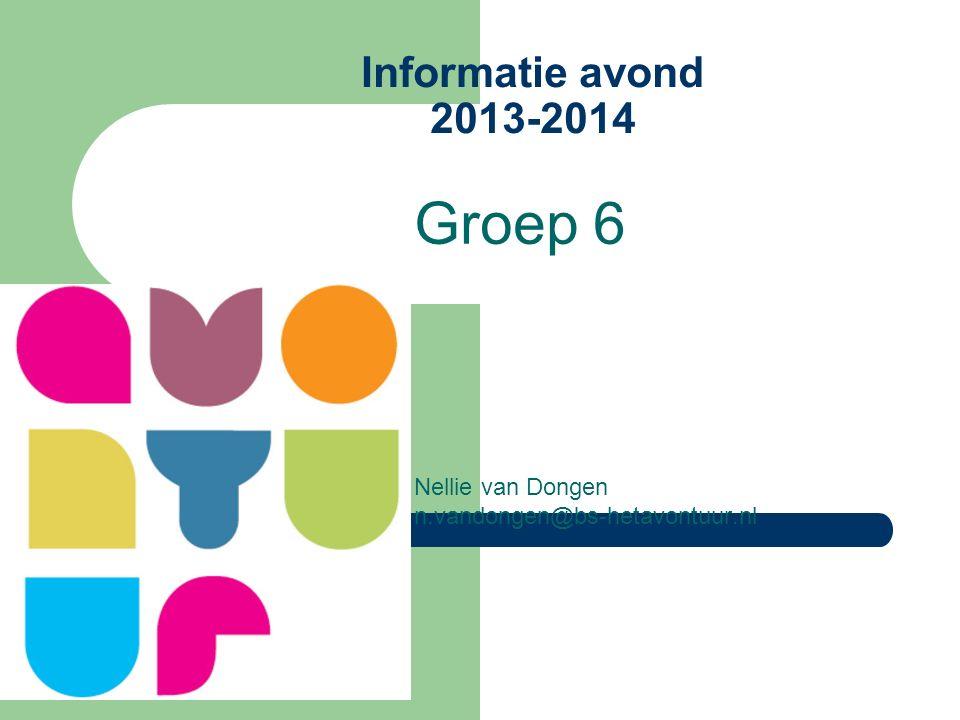 Informatie avond 2013-2014 Groep 6 Nellie van Dongen n.vandongen@bs-hetavontuur.nl