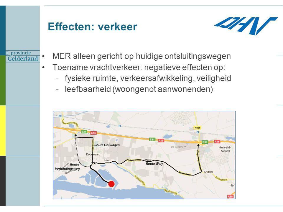 Effecten: verkeer MER alleen gericht op huidige ontsluitingswegen Toename vrachtverkeer: negatieve effecten op: -fysieke ruimte, verkeersafwikkeling, veiligheid -leefbaarheid (woongenot aanwonenden)