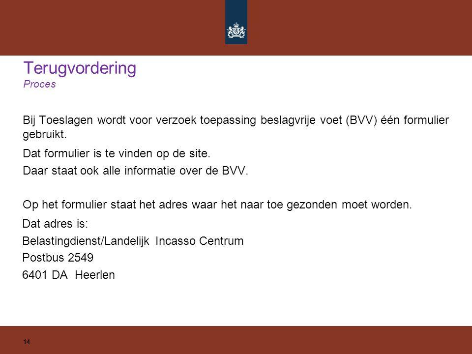 Terugvordering Proces 14 Bij Toeslagen wordt voor verzoek toepassing beslagvrije voet (BVV) één formulier gebruikt.