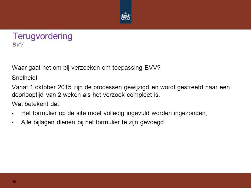 Terugvordering BVV 15 Waar gaat het om bij verzoeken om toepassing BVV? Vanaf 1 oktober 2015 zijn de processen gewijzigd en wordt gestreefd naar een d