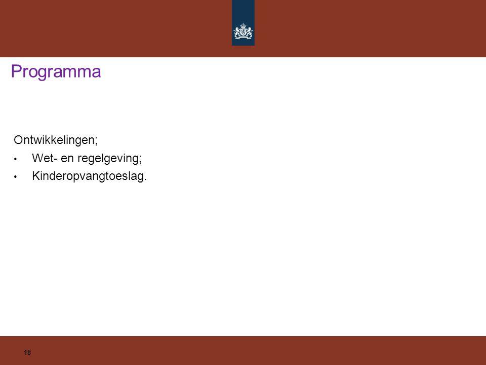 Programma 18 Ontwikkelingen; Wet- en regelgeving; Kinderopvangtoeslag.