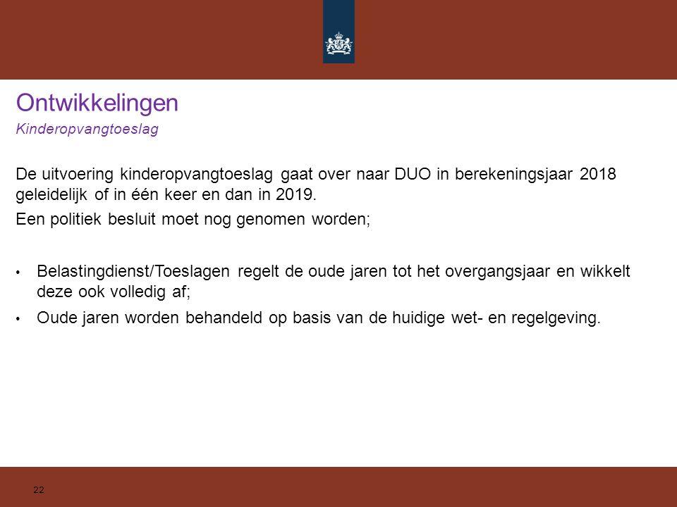 De uitvoering kinderopvangtoeslag gaat over naar DUO in berekeningsjaar 2018 geleidelijk of in één keer en dan in 2019. Een politiek besluit moet nog