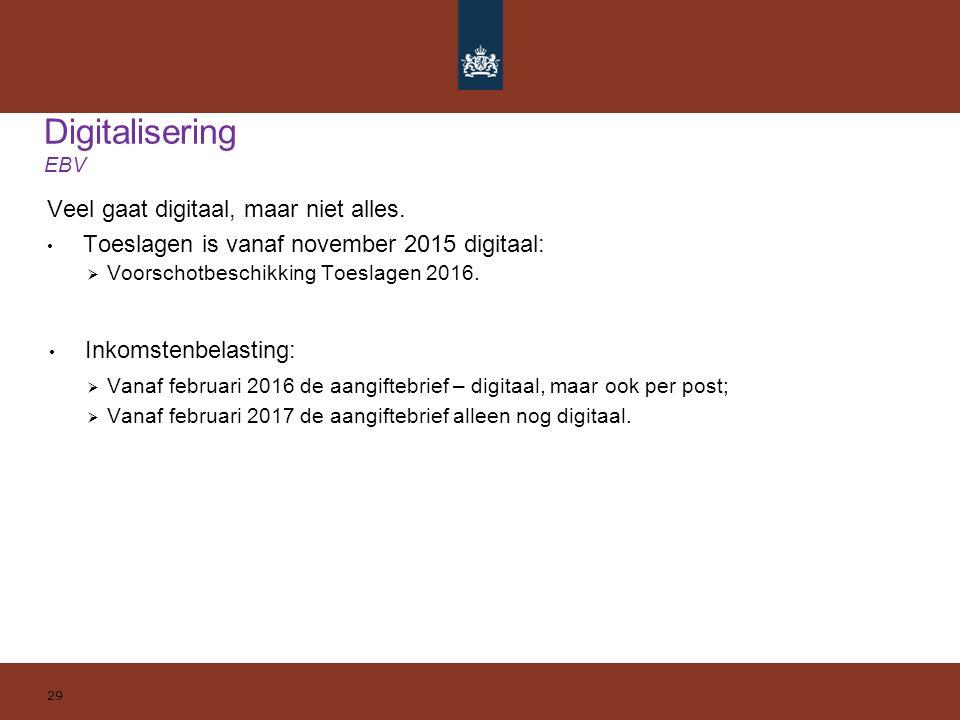 Veel gaat digitaal, maar niet alles. Toeslagen is vanaf november 2015 digitaal: 29 Digitalisering EBV  Voorschotbeschikking Toeslagen 2016. Inkomsten