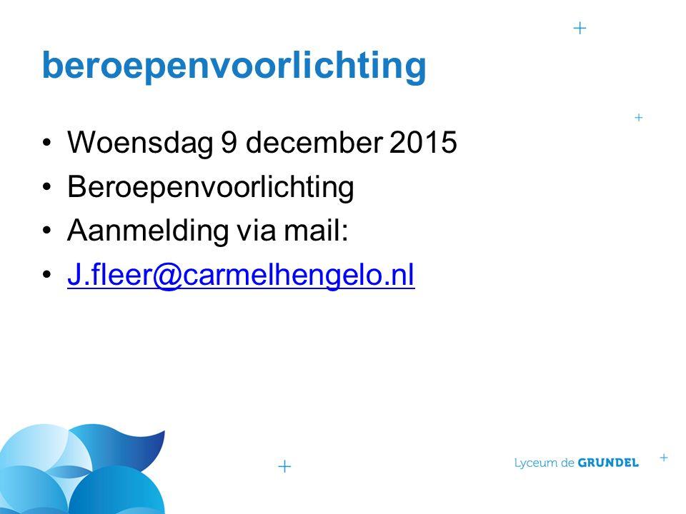 beroepenvoorlichting Woensdag 9 december 2015 Beroepenvoorlichting Aanmelding via mail: J.fleer@carmelhengelo.nl