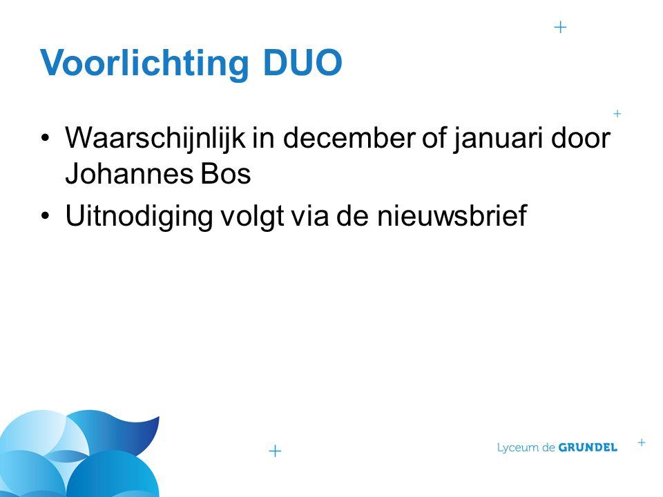 Voorlichting DUO Waarschijnlijk in december of januari door Johannes Bos Uitnodiging volgt via de nieuwsbrief