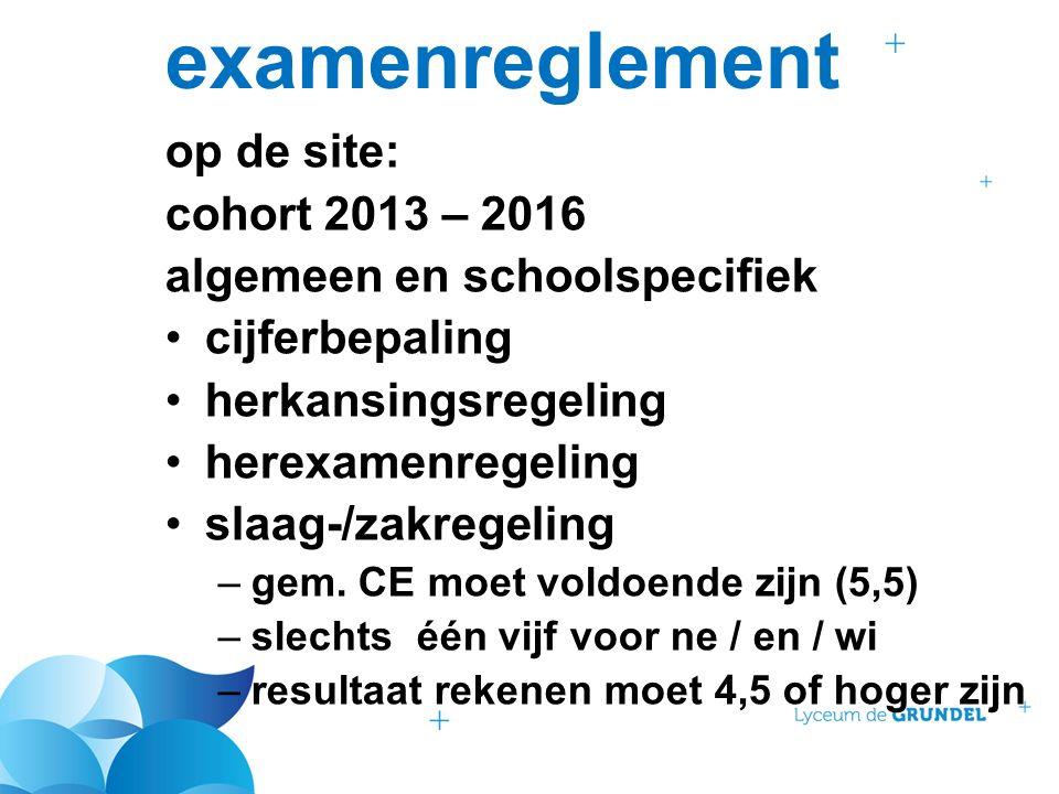 examenreglement op de site: cohort 2013 – 2016 algemeen en schoolspecifiek cijferbepaling herkansingsregeling herexamenregeling slaag-/zakregeling –gem.