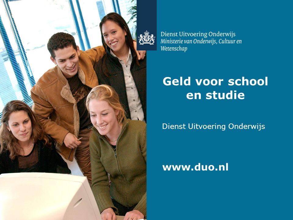 Geld voor school en studie Dienst Uitvoering Onderwijs www.duo.nl