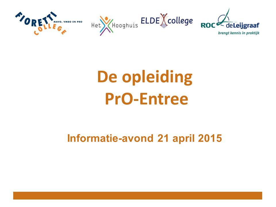 De opleiding PrO-Entree Informatie-avond 21 april 2015