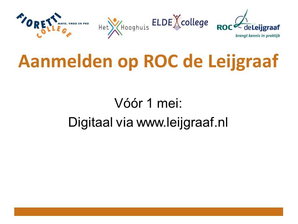 Aanmelden op ROC de Leijgraaf Vóór 1 mei: Digitaal via www.leijgraaf.nl