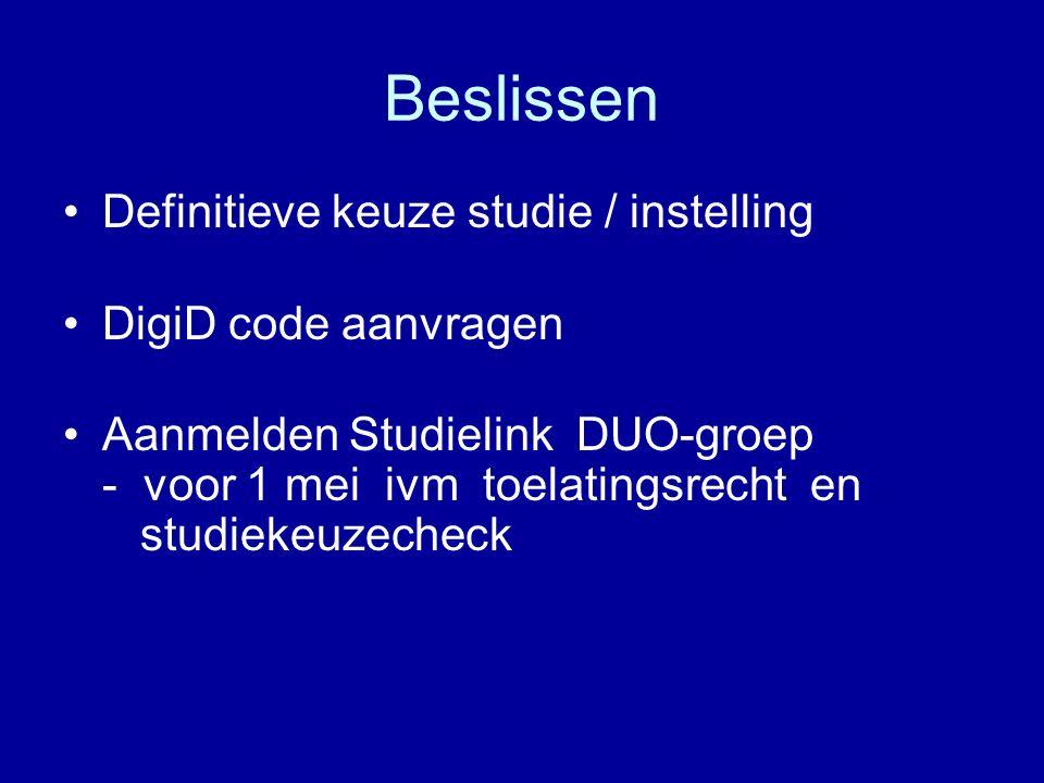 Beslissen Definitieve keuze studie / instelling DigiD code aanvragen Aanmelden Studielink DUO-groep - voor 1 mei ivm toelatingsrecht en studiekeuzeche