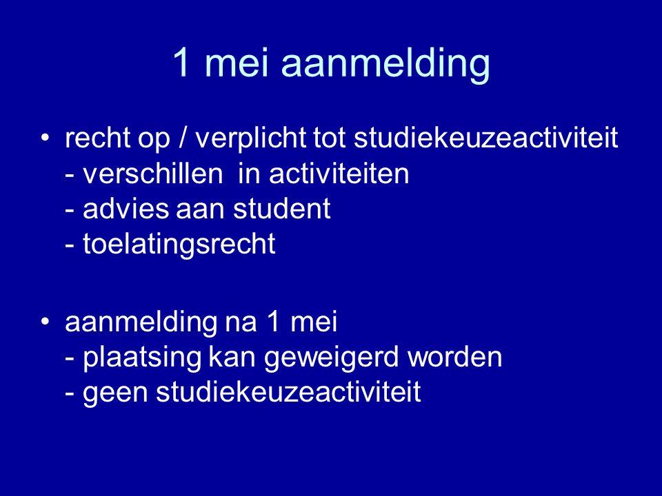 1 mei aanmelding recht op / verplicht tot studiekeuzeactiviteit - verschillen in activiteiten - advies aan student - toelatingsrecht aanmelding na 1 m