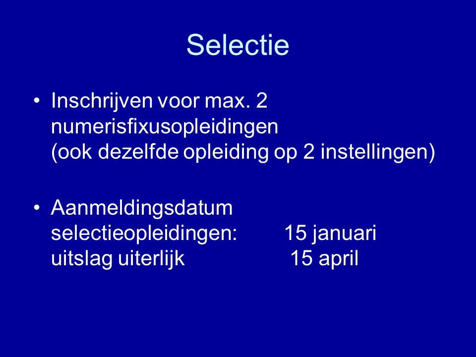 Selectie Inschrijven voor max. 2 numerisfixusopleidingen (ook dezelfde opleiding op 2 instellingen) Aanmeldingsdatum selectieopleidingen: 15 januari u