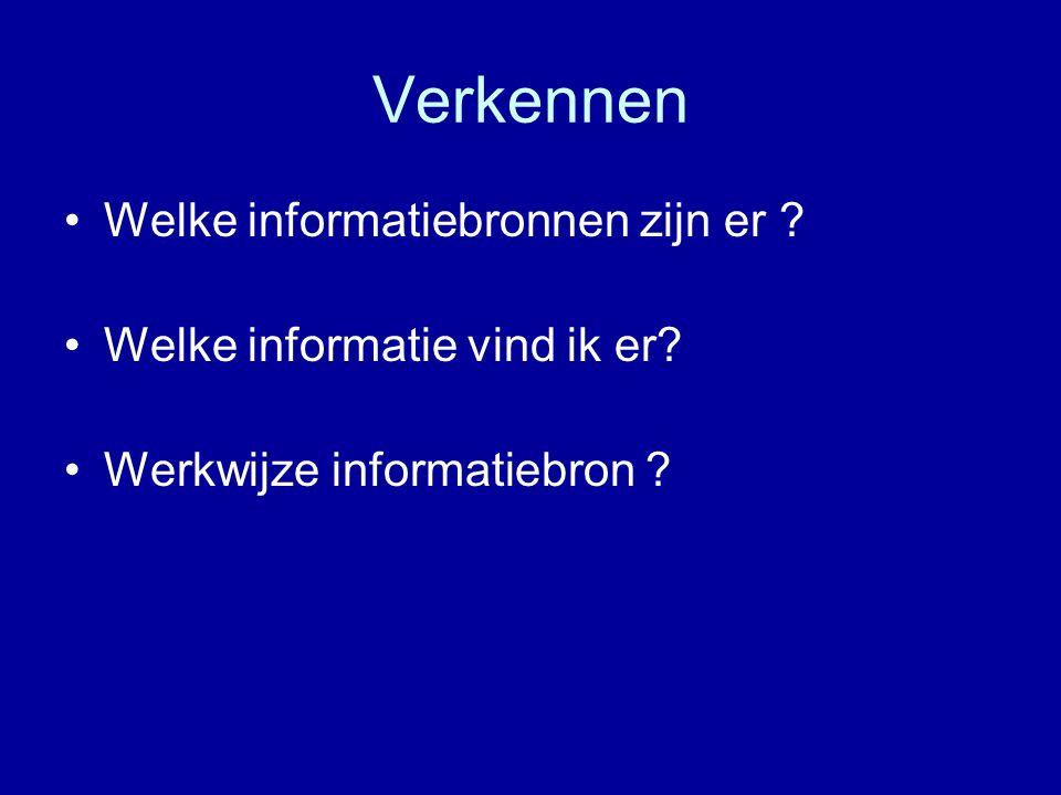 Verkennen Welke informatiebronnen zijn er ? Welke informatie vind ik er? Werkwijze informatiebron ?