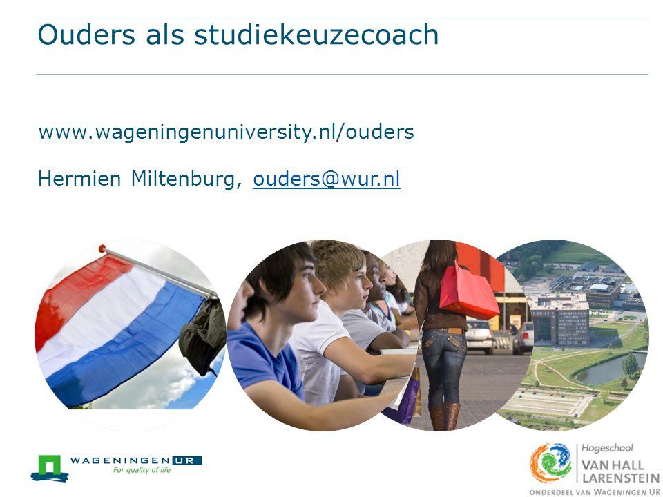 Ouders als studiekeuzecoach www.wageningenuniversity.nl/ouders Hermien Miltenburg, ouders@wur.nlouders@wur.nl