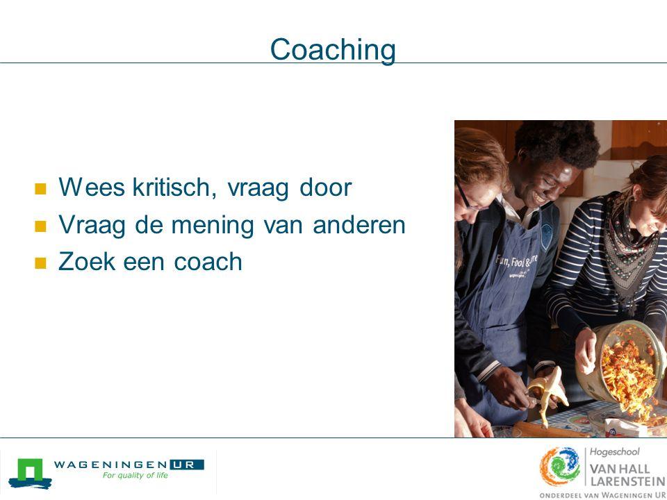Coaching Wees kritisch, vraag door Vraag de mening van anderen Zoek een coach