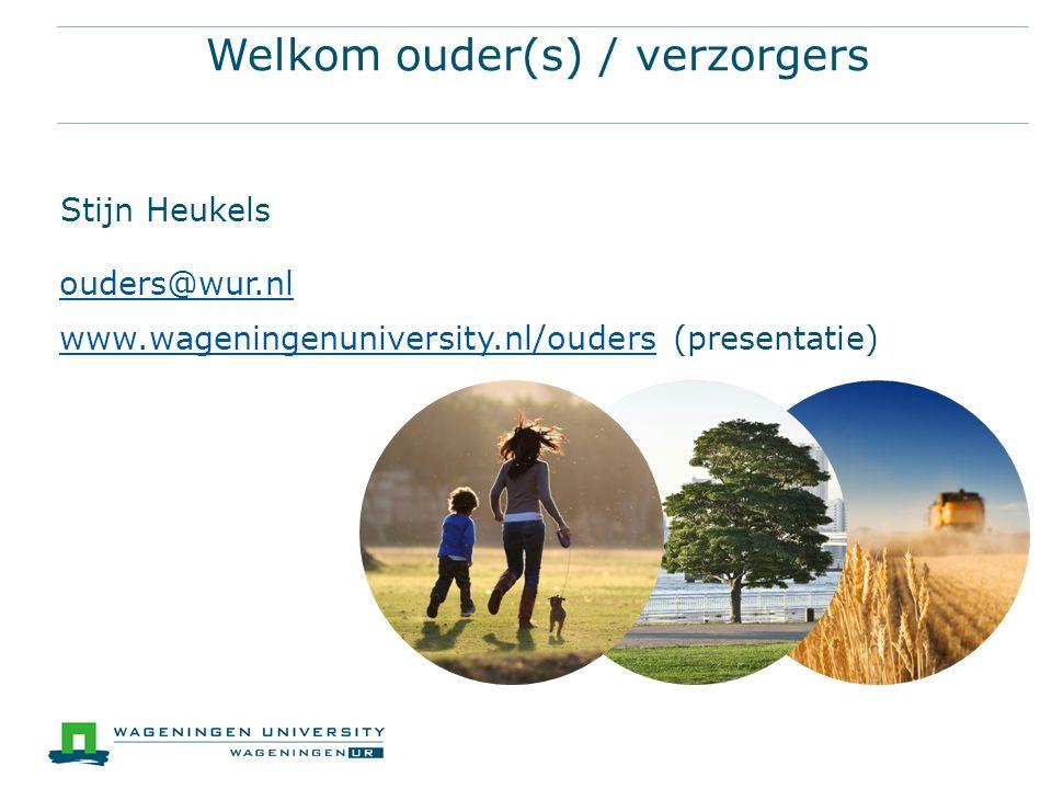 Welkom ouder(s) / verzorgers Stijn Heukels ouders@wur.nl www.wageningenuniversity.nl/ouderswww.wageningenuniversity.nl/ouders (presentatie)
