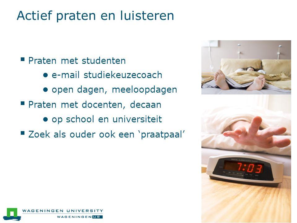 Actief praten en luisteren  Praten met studenten ● e-mail studiekeuzecoach ● open dagen, meeloopdagen  Praten met docenten, decaan ● op school en un