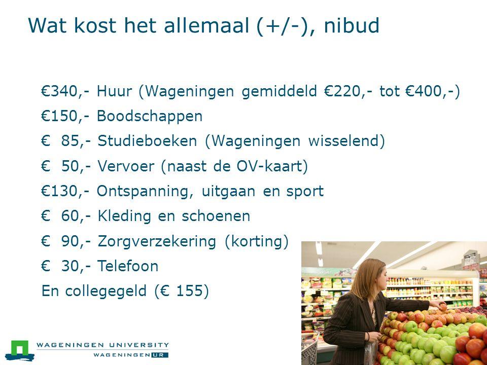 Wat kost het allemaal (+/-), nibud  €340,- Huur (Wageningen gemiddeld €220,- tot €400,-)  €150,- Boodschappen  € 85,- Studieboeken (Wageningen wiss