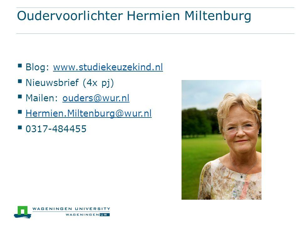 Oudervoorlichter Hermien Miltenburg  Blog: www.studiekeuzekind.nlwww.studiekeuzekind.nl  Nieuwsbrief (4x pj)  Mailen: ouders@wur.nlouders@wur.nl  Hermien.Miltenburg@wur.nl Hermien.Miltenburg@wur.nl  0317-484455