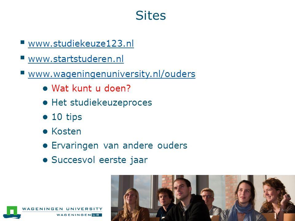 Sites  www.studiekeuze123.nl www.studiekeuze123.nl  www.startstuderen.nl www.startstuderen.nl  www.wageningenuniversity.nl/ouders www.wageningenuni