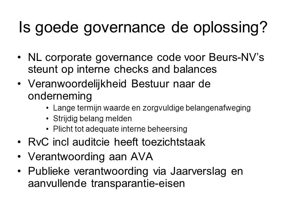 Is goede governance de oplossing? NL corporate governance code voor Beurs-NV's steunt op interne checks and balances Veranwoordelijkheid Bestuur naar