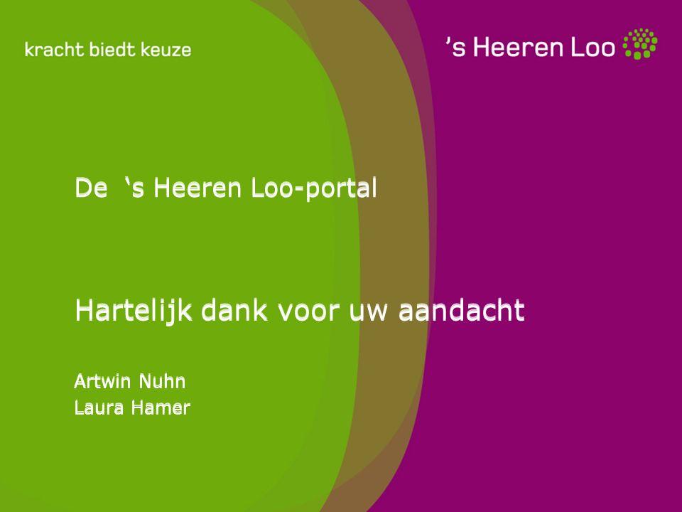 De 's Heeren Loo-portal Hartelijk dank voor uw aandacht Artwin Nuhn Laura Hamer Hartelijk dank voor uw aandacht Artwin Nuhn Laura Hamer