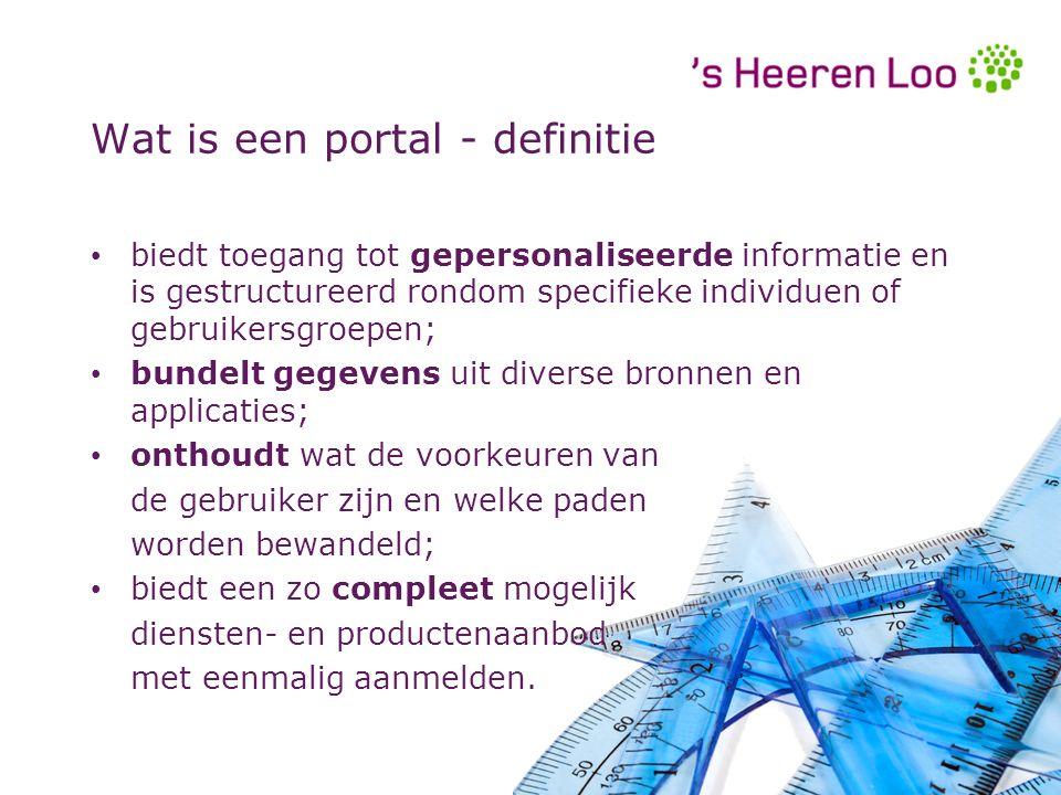 Wat is een portal - definitie biedt toegang tot gepersonaliseerde informatie en is gestructureerd rondom specifieke individuen of gebruikersgroepen; bundelt gegevens uit diverse bronnen en applicaties; onthoudt wat de voorkeuren van de gebruiker zijn en welke paden worden bewandeld; biedt een zo compleet mogelijk diensten- en productenaanbod met eenmalig aanmelden.