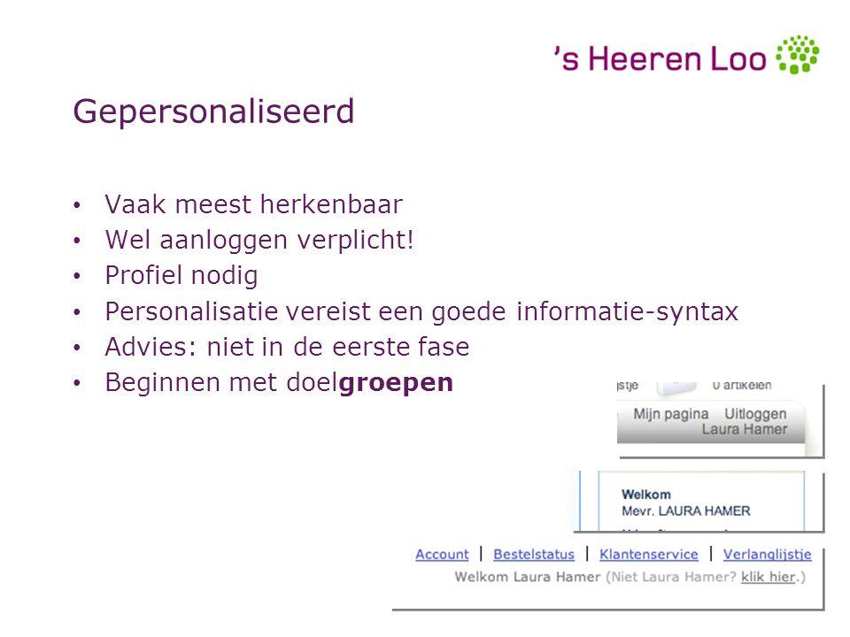 Gepersonaliseerd Vaak meest herkenbaar Wel aanloggen verplicht.