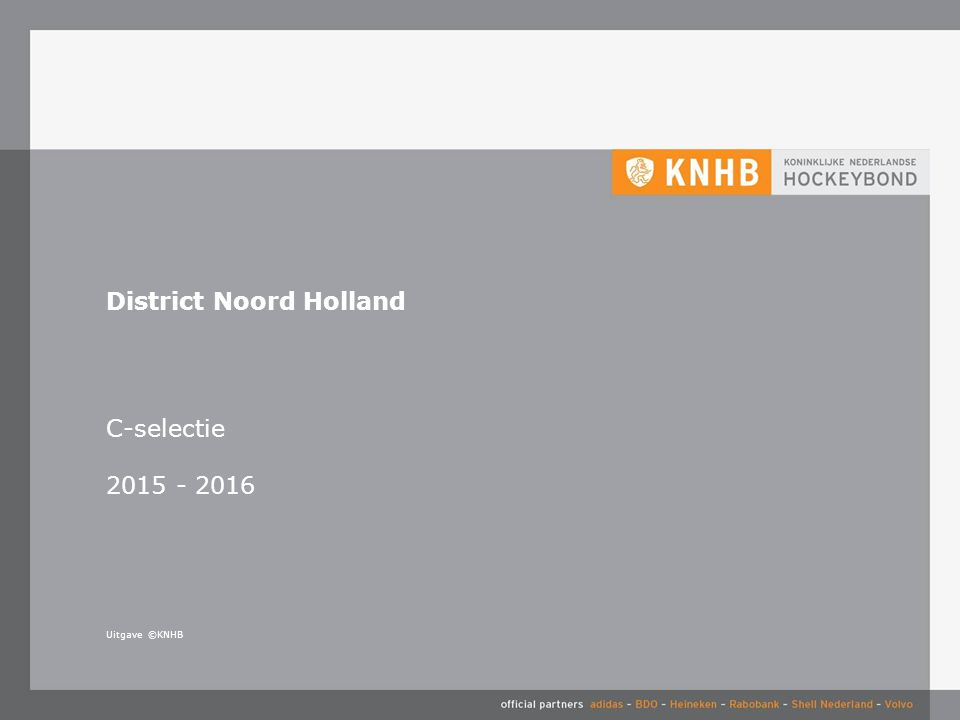 Uitgave ©KNHB District Noord Holland C-selectie 2015 - 2016
