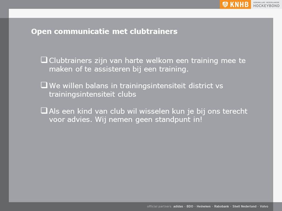 Open communicatie met clubtrainers  Clubtrainers zijn van harte welkom een training mee te maken of te assisteren bij een training.