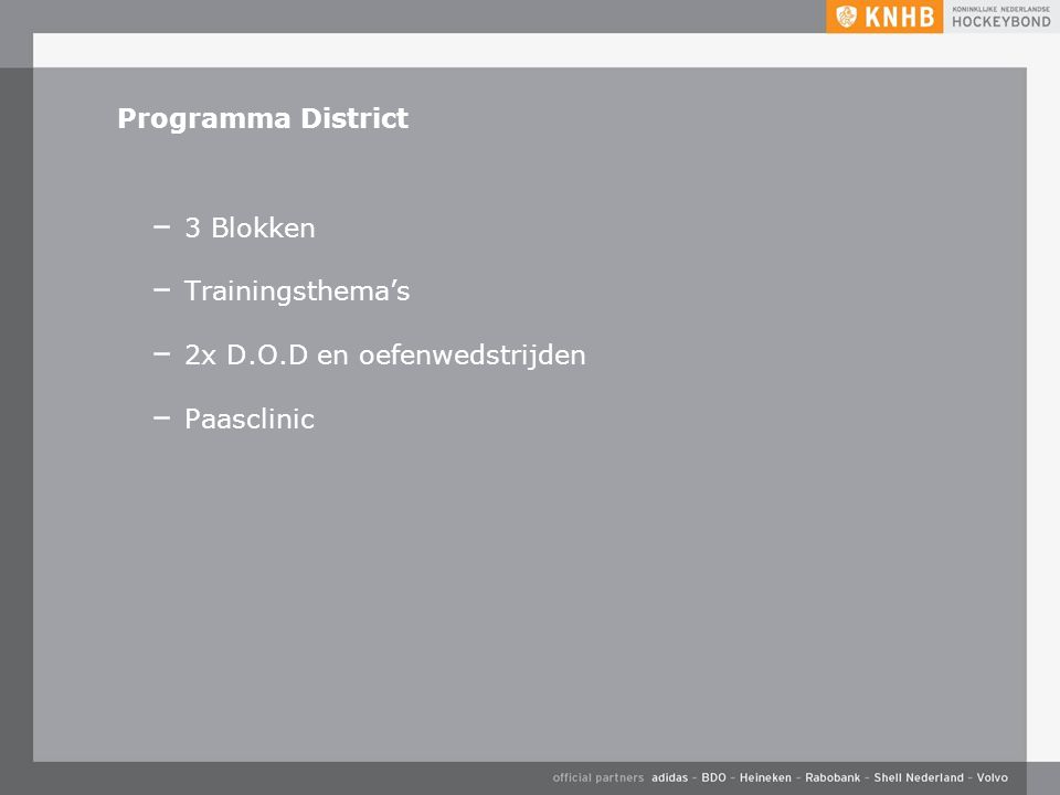 Programma District – 3 Blokken – Trainingsthema's – 2x D.O.D en oefenwedstrijden – Paasclinic