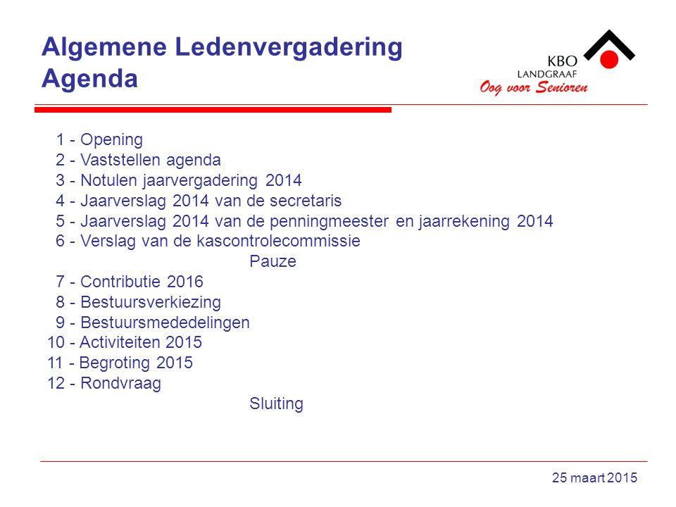 Algemene Ledenvergadering Agenda 25 maart 2015 1 - Opening 2 - Vaststellen agenda 3 - Notulen jaarvergadering 2014 4 - Jaarverslag 2014 van de secreta