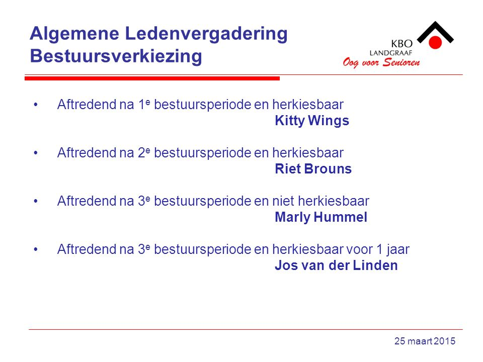 Algemene Ledenvergadering Bestuursverkiezing 25 maart 2015 Aftredend na 1 e bestuursperiode en herkiesbaar Kitty Wings Aftredend na 2 e bestuursperiod