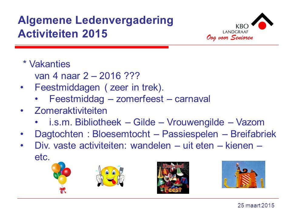 Algemene Ledenvergadering Activiteiten 2015 25 maart 2015 * Vakanties van 4 naar 2 – 2016 ??? Feestmiddagen ( zeer in trek). Feestmiddag – zomerfeest