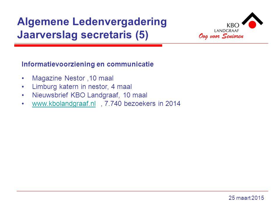 Algemene Ledenvergadering Jaarverslag secretaris (5) 25 maart 2015 Informatievoorziening en communicatie Magazine Nestor,10 maal Limburg katern in nes