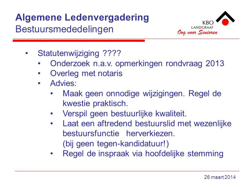 Algemene Ledenvergadering Bestuursmededelingen 26 maart 2014 Statutenwijziging .