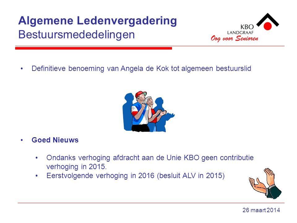 Algemene Ledenvergadering Bestuursmededelingen 26 maart 2014 Definitieve benoeming van Angela de Kok tot algemeen bestuurslid Goed Nieuws Ondanks verhoging afdracht aan de Unie KBO geen contributie verhoging in 2015.