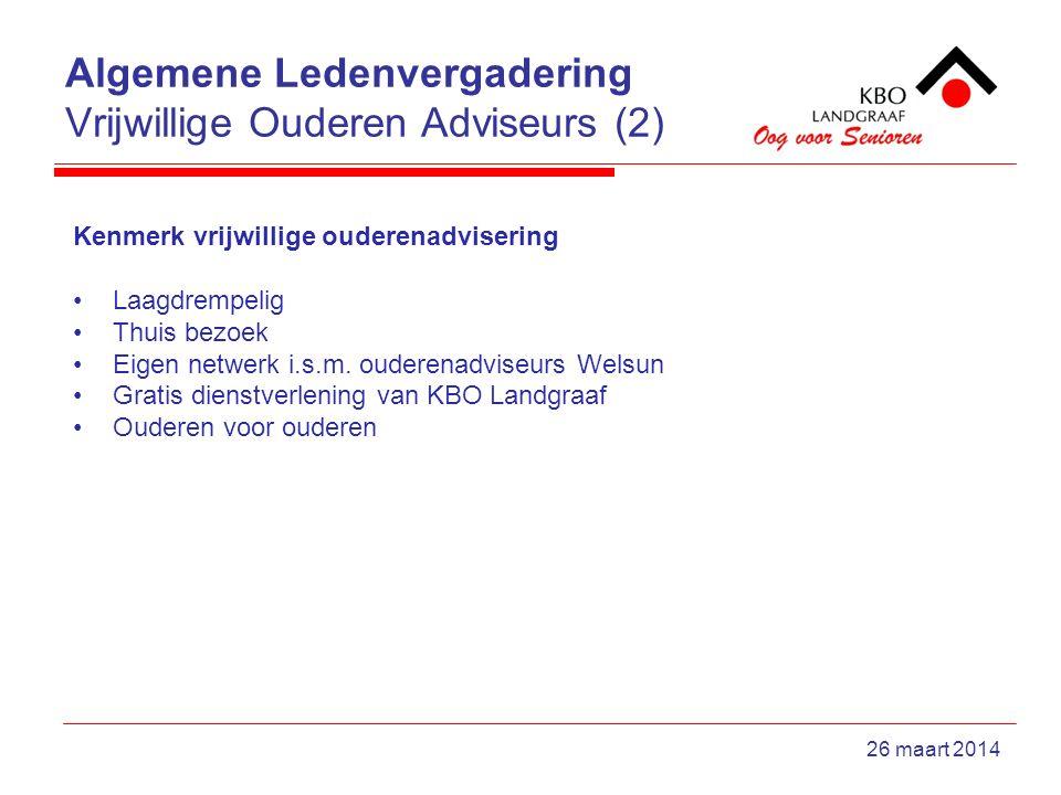 Algemene Ledenvergadering Vrijwillige Ouderen Adviseurs (2) 26 maart 2014 Kenmerk vrijwillige ouderenadvisering Laagdrempelig Thuis bezoek Eigen netwerk i.s.m.