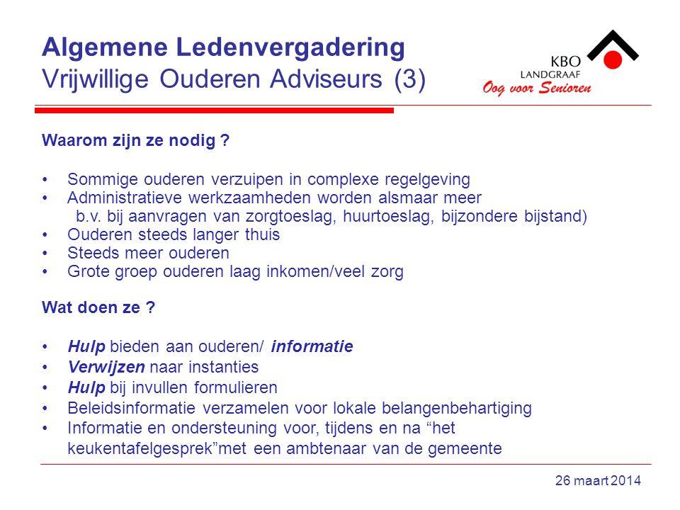 Algemene Ledenvergadering Vrijwillige Ouderen Adviseurs (3) 26 maart 2014 Waarom zijn ze nodig .