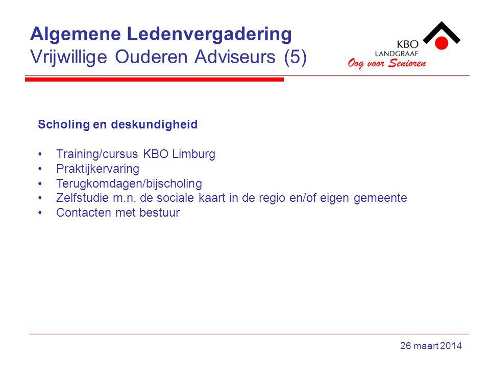 Algemene Ledenvergadering Vrijwillige Ouderen Adviseurs (5) 26 maart 2014 Scholing en deskundigheid Training/cursus KBO Limburg Praktijkervaring Terugkomdagen/bijscholing Zelfstudie m.n.