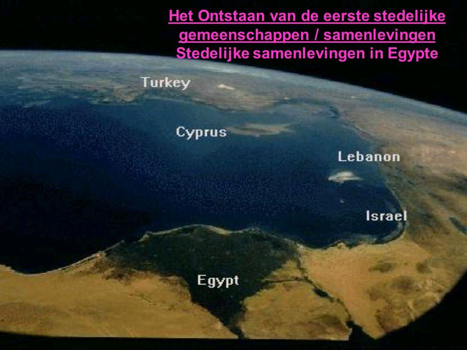 Het Ontstaan van de eerste stedelijke gemeenschappen / samenlevingen Stedelijke samenlevingen in Egypte
