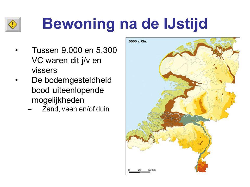 Bewoning na de IJstijd Tussen 9.000 en 5.300 VC waren dit j/v en vissers De bodemgesteldheid bood uiteenlopende mogelijkheden –Zand, veen en/of duin