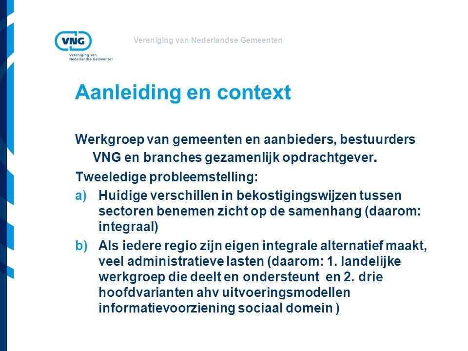 Vereniging van Nederlandse Gemeenten Werkgroep van gemeenten en aanbieders, bestuurders VNG en branches gezamenlijk opdrachtgever.