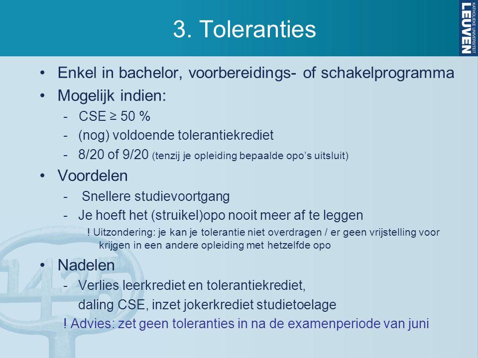 3. Toleranties Enkel in bachelor, voorbereidings- of schakelprogramma Mogelijk indien: - CSE ≥ 50 % -(nog) voldoende tolerantiekrediet -8/20 of 9/20 (