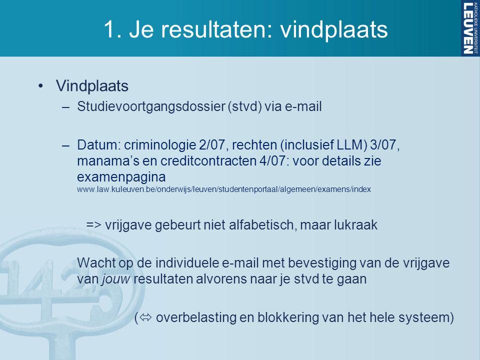 1. Je resultaten: vindplaats Vindplaats –Studievoortgangsdossier (stvd) via e-mail –Datum: criminologie 2/07, rechten (inclusief LLM) 3/07, manama's e