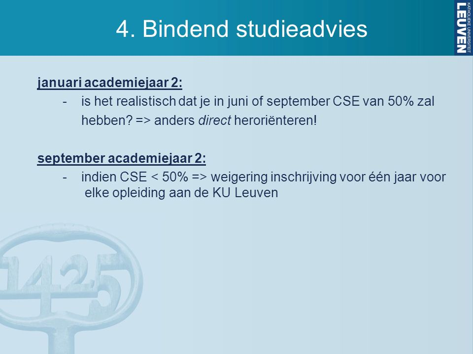 4. Bindend studieadvies januari academiejaar 2: - is het realistisch dat je in juni of september CSE van 50% zal hebben? => anders direct heroriëntere