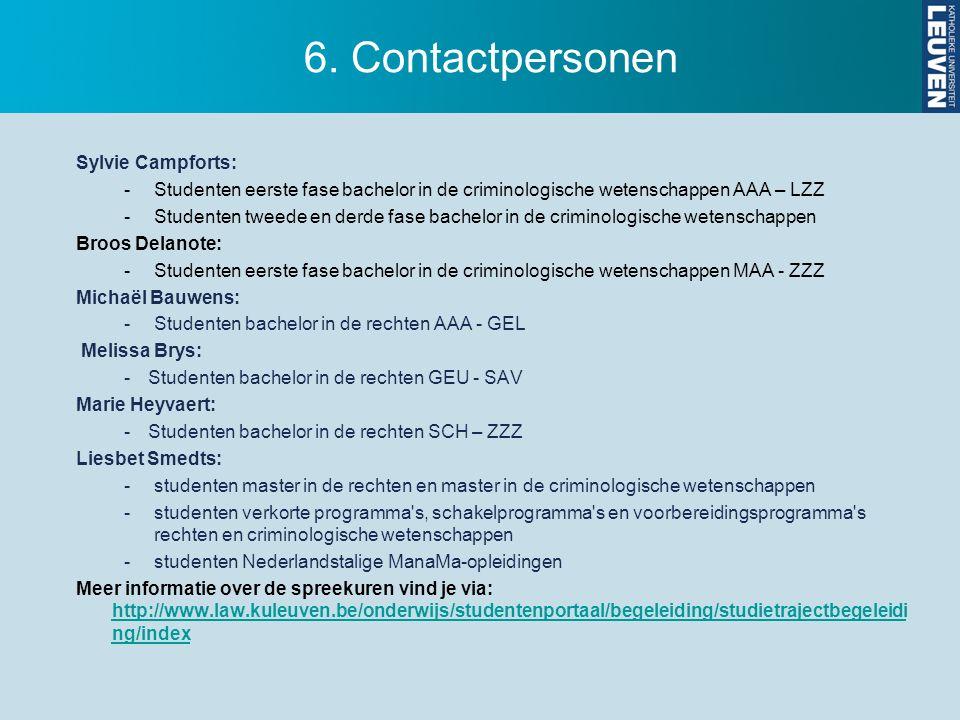6. Contactpersonen Sylvie Campforts: -Studenten eerste fase bachelor in de criminologische wetenschappen AAA – LZZ -Studenten tweede en derde fase bac