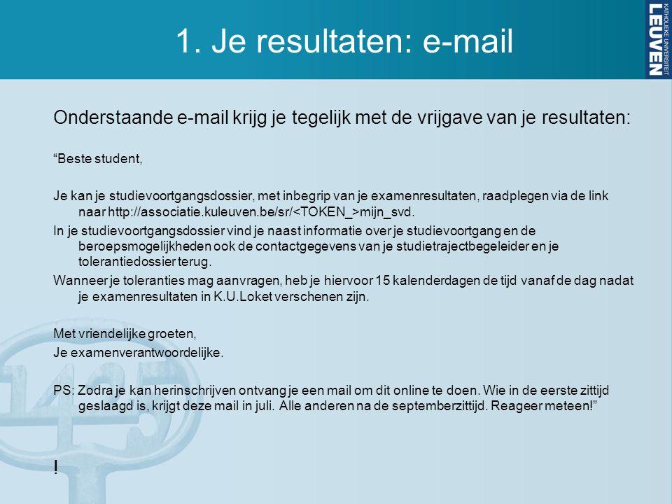 """1. Je resultaten: e-mail Onderstaande e-mail krijg je tegelijk met de vrijgave van je resultaten: """"Beste student, Je kan je studievoortgangsdossier, m"""
