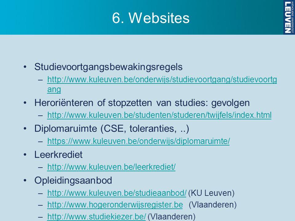 6. Websites Studievoortgangsbewakingsregels –http://www.kuleuven.be/onderwijs/studievoortgang/studievoortg anghttp://www.kuleuven.be/onderwijs/studiev