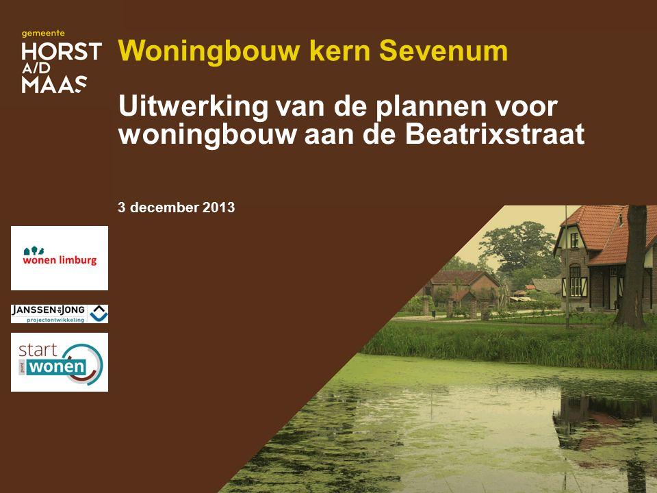 Woningbouw kern Sevenum Uitwerking van de plannen voor woningbouw aan de Beatrixstraat 3 december 2013